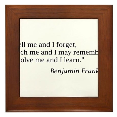 """Franklin: """"Tell me and I forget, teach me..."""" Fram"""
