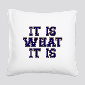 It Is What It Is Blue and Gol Square Canvas Pillow