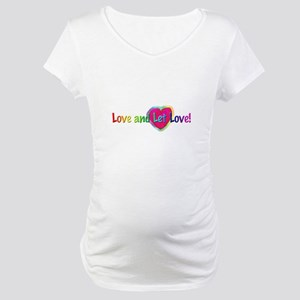 Love and Let Love! Maternity T-Shirt