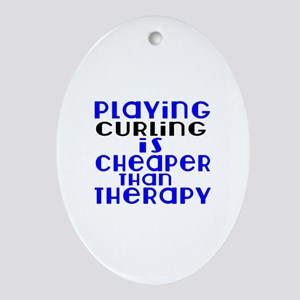 Curling Is Cheaper Than Therapy Oval Ornament
