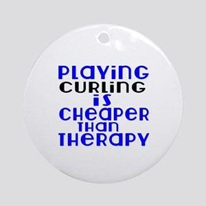 Curling Is Cheaper Than Therapy Round Ornament