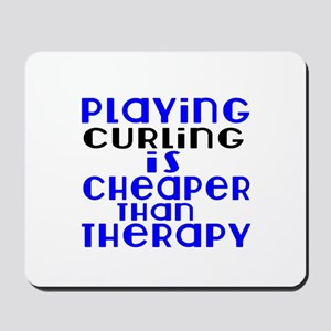 Curling Is Cheaper Than Therapy Mousepad