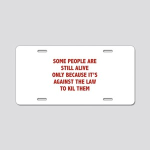 Some People Are Still Alive Aluminum License Plate