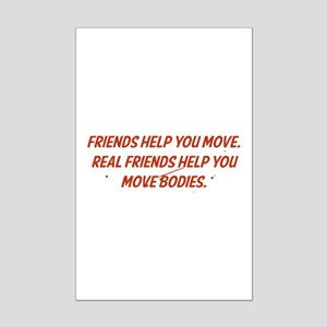 Real friends help you move bodies Mini Poster Prin