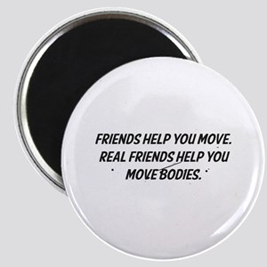 Real friends help you move bodies Magnet