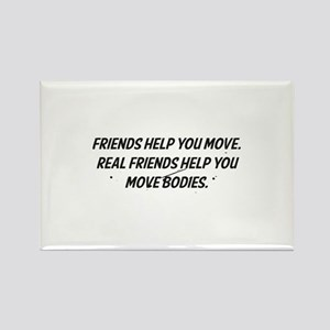 Real friends help you move bodies Rectangle Magnet