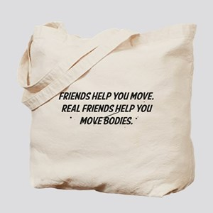 Real friends help you move bodies Tote Bag