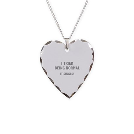 I Tried Being Normal. It Sucked! Necklace Heart Ch