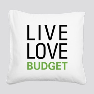Live Love Budget Square Canvas Pillow
