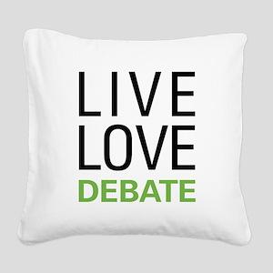 Live Love Debate Square Canvas Pillow