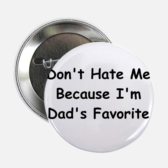 """Don't Hate Me Because I'm Dad's Favorite 2.25"""" But"""