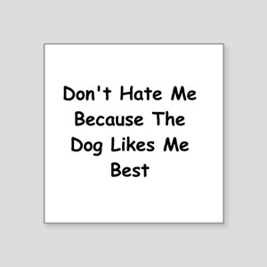 Don't Hate Me Because the Dog Likes Me Best Square