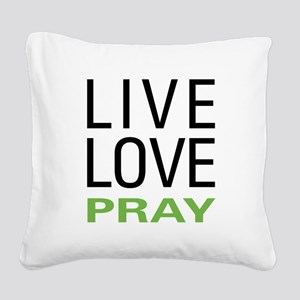 Live Love Pray Square Canvas Pillow