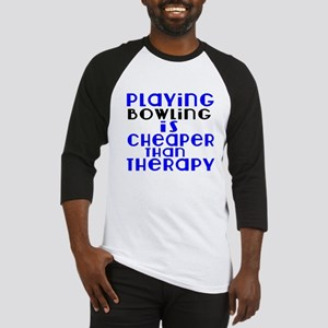 Bowling Is Cheaper Than Therapy Baseball Tee