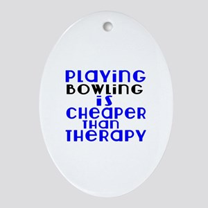 Bowling Is Cheaper Than Therapy Oval Ornament