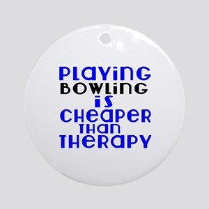 Bowling Is Cheaper Than Therapy Round Ornament