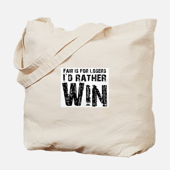 Fair is for losers, Id rather win Tote Bag