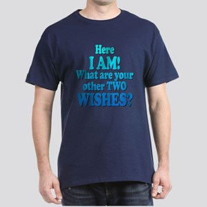 Here I am! What are your other two wishes? Dark T-