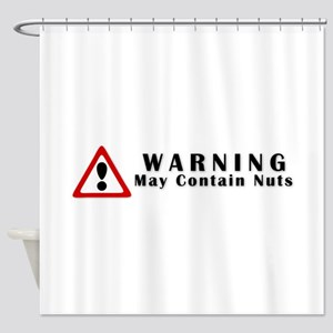 WARNING: May Contain Nuts! Shower Curtain