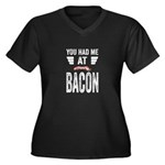 You Had Me At Bacon Women's Plus Size V-Neck Dark