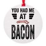 You Had Me At Bacon Round Ornament