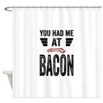 You Had Me At Bacon Shower Curtain