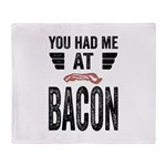 You Had Me At Bacon Throw Blanket