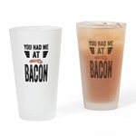 You Had Me At Bacon Drinking Glass