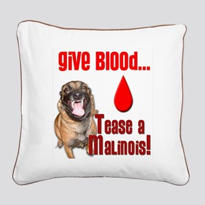 Give Blood, Tease a Malinois Square Canvas Pillow