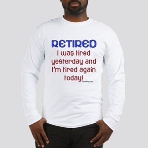Retired & Tired Long Sleeve T-Shirt