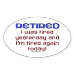 Retired & Tired Oval Sticker