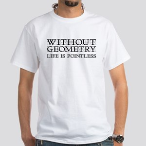 Without Geometry Life Is Pointless White T-Shirt