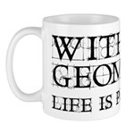 Without Geometry Life Is Pointless Mug