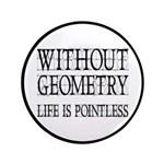 """Without Geometry Life Is Pointless 3.5"""" Butto"""