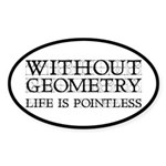 Without Geometry Life Is Pointless Sticker (Oval)