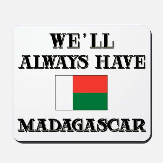 We Will Always Have Madagascar Mousepad