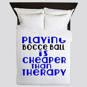 Bocce Ball Is Cheaper Than Therapy Queen Duvet