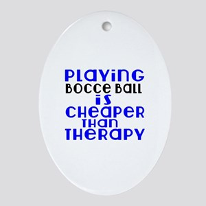 Bocce Ball Is Cheaper Than Therapy Oval Ornament