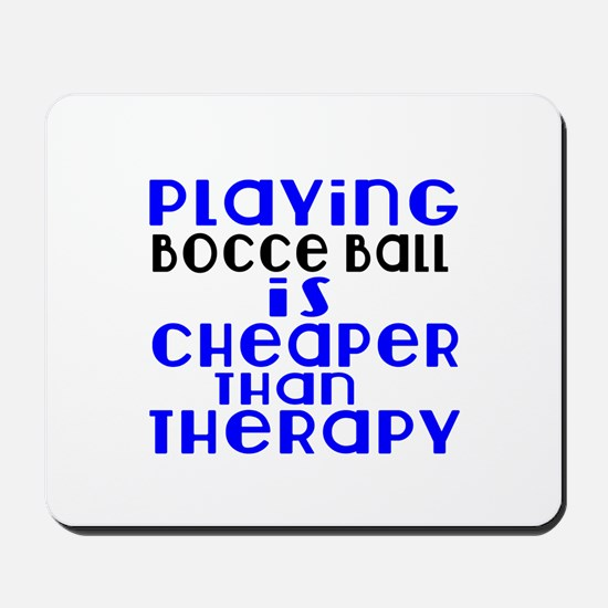 Bocce Ball Is Cheaper Than Therapy Mousepad