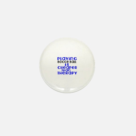 Bocce Ball Is Cheaper Than Therapy Mini Button