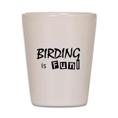 Birding is Fun - black text Shot Glass