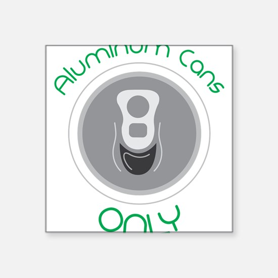 "Aluminum Cans Only Square Sticker 3"" x 3"""