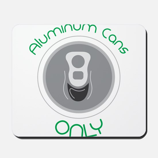 Aluminum Cans Only Mousepad
