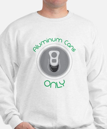 Aluminum Cans Only Sweatshirt