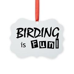 Birding is Fun - black text Ornament