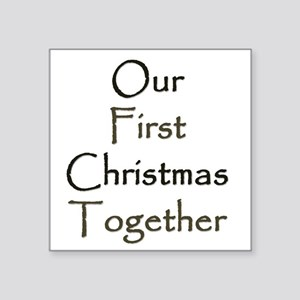 "Our First Christmas Together Square Sticker 3"" x 3"