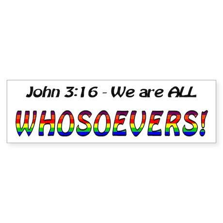 ALL WHOSOEVERS! Bumper Sticker
