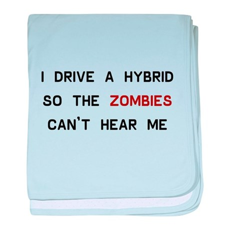I drive a hybrid so the zombies can't hear me baby