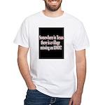 Village Idiot missing TX WhiteT-Shirt