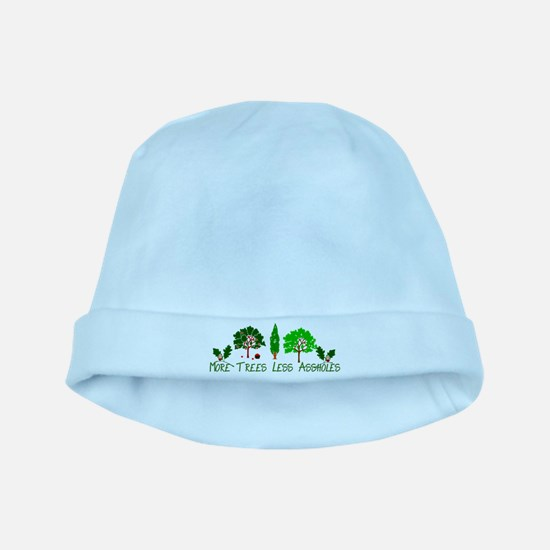More Trees Less Assholes Baby Hat